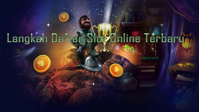 Langkah Daftar Slot Online Terbaru
